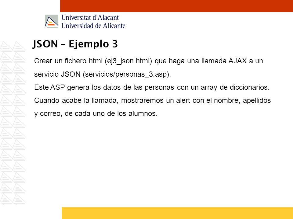 JSON – Ejemplo 3 Crear un fichero html (ej3_json.html) que haga una llamada AJAX a un servicio JSON (servicios/personas_3.asp).