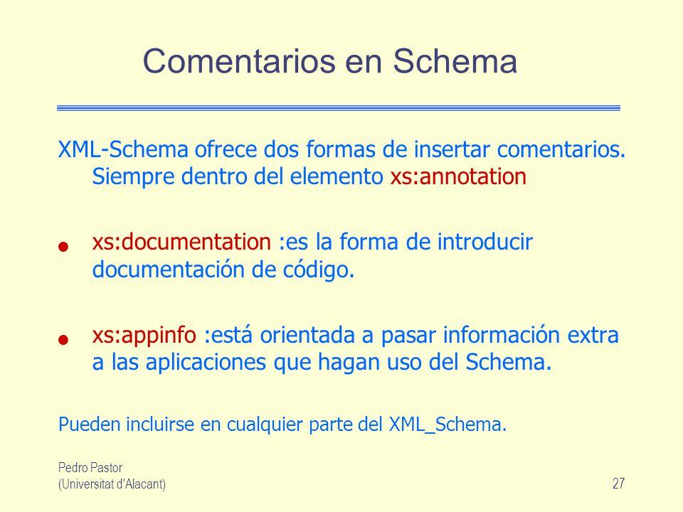 Comentarios en Schema XML-Schema ofrece dos formas de insertar comentarios. Siempre dentro del elemento xs:annotation.