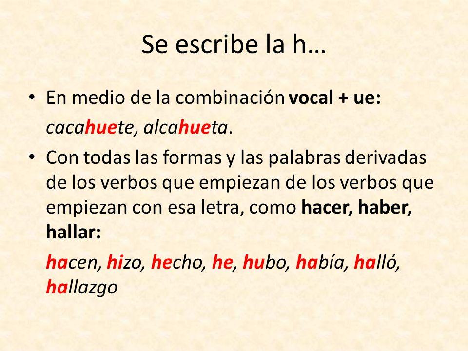 Se escribe la h… En medio de la combinación vocal + ue: