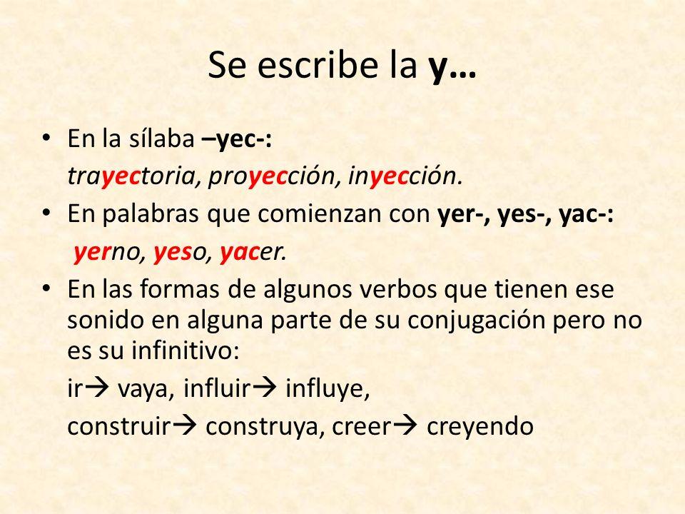 Se escribe la y… En la sílaba –yec-: