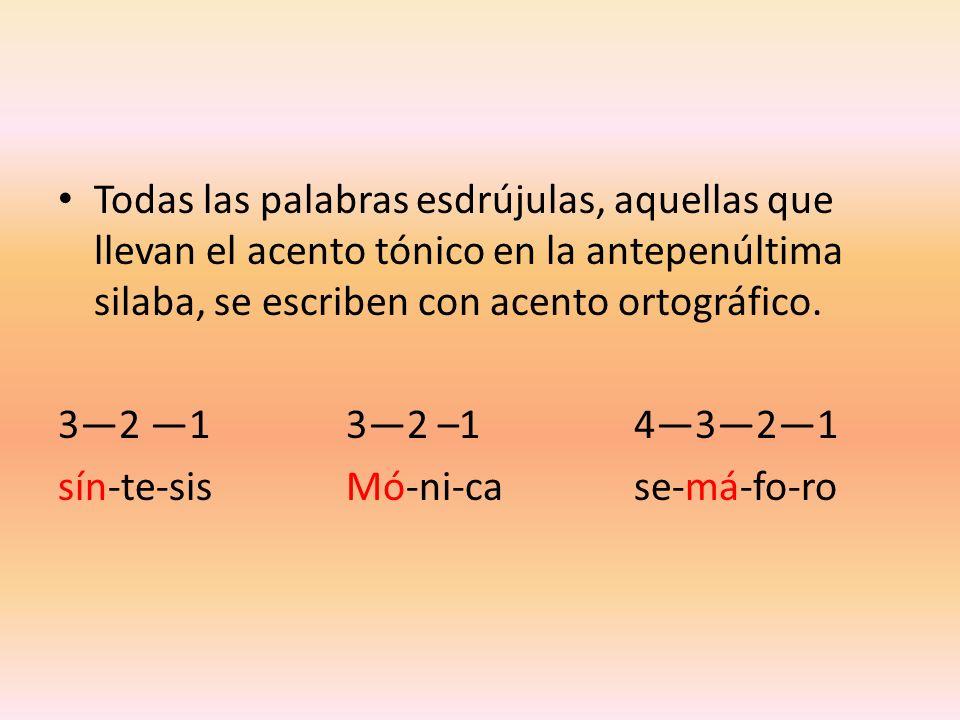 Todas las palabras esdrújulas, aquellas que llevan el acento tónico en la antepenúltima silaba, se escriben con acento ortográfico.