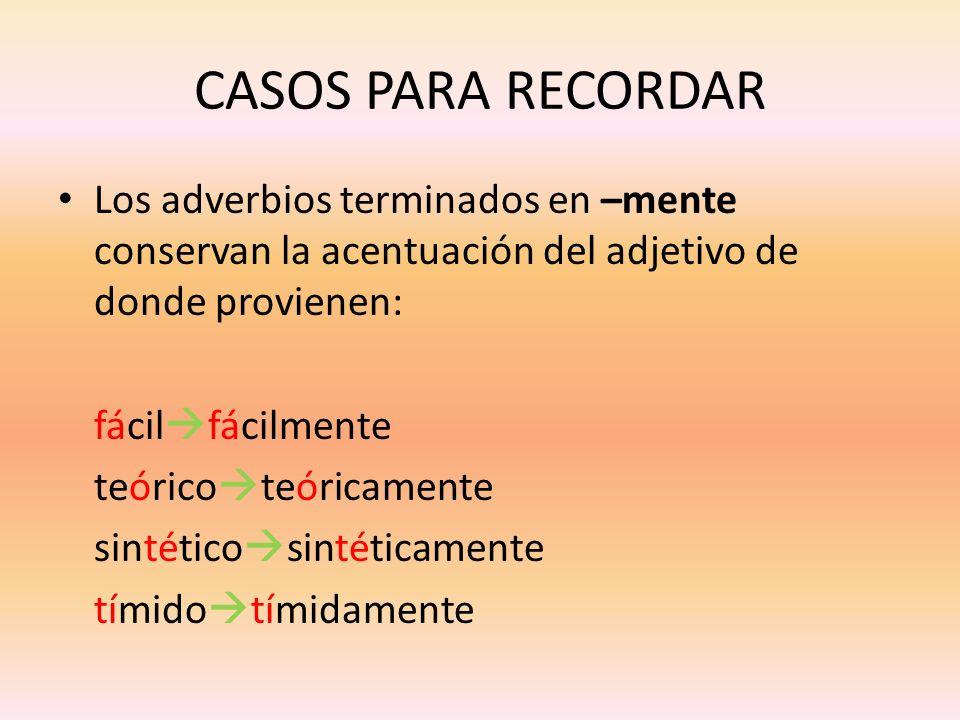 CASOS PARA RECORDARLos adverbios terminados en –mente conservan la acentuación del adjetivo de donde provienen: