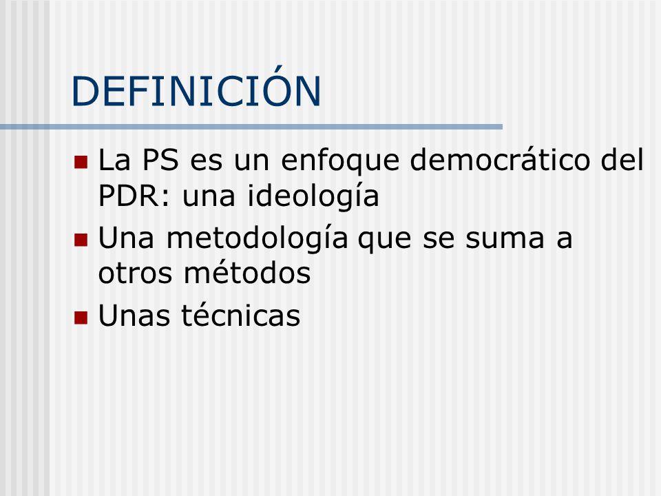DEFINICIÓN La PS es un enfoque democrático del PDR: una ideología