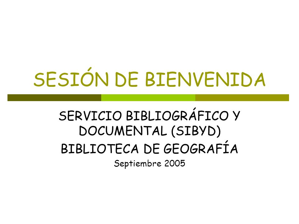 SESIÓN DE BIENVENIDA SERVICIO BIBLIOGRÁFICO Y DOCUMENTAL (SIBYD)