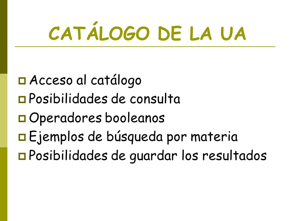 CATÁLOGO DE LA UA Acceso al catálogo Posibilidades de consulta