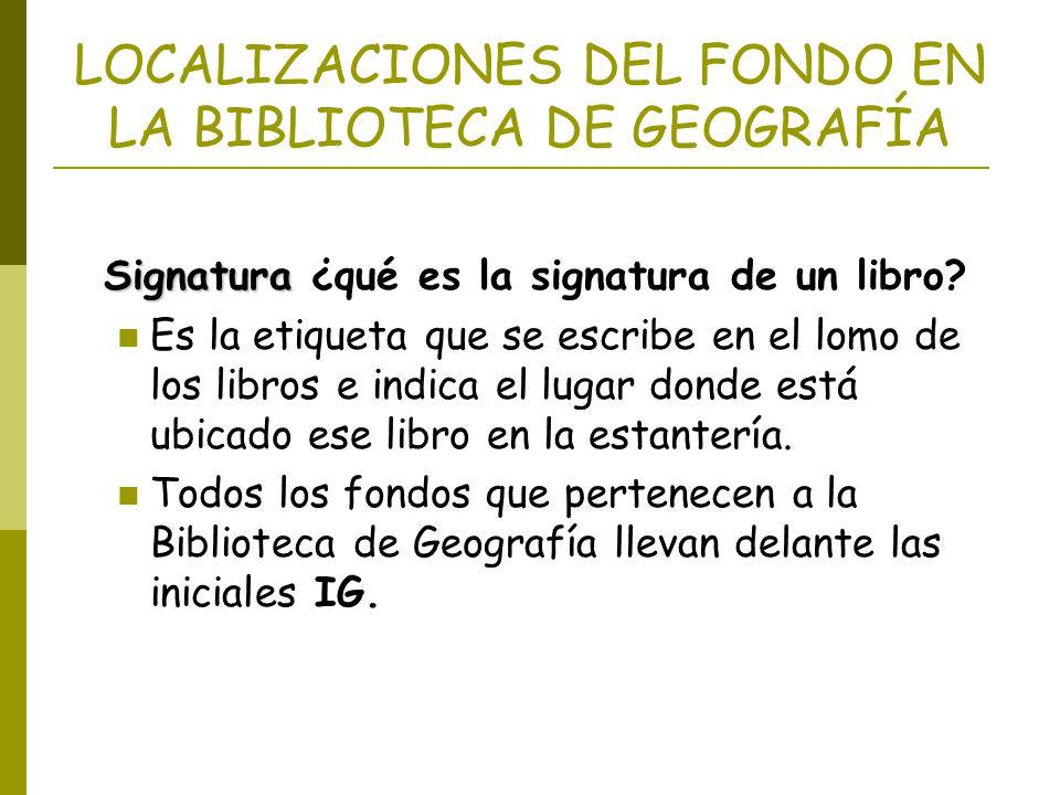 LOCALIZACIONES DEL FONDO EN LA BIBLIOTECA DE GEOGRAFÍA