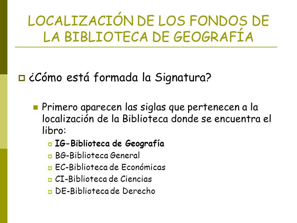 LOCALIZACIÓN DE LOS FONDOS DE LA BIBLIOTECA DE GEOGRAFÍA