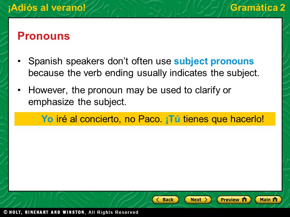 Pronouns Spanish speakers don't often use subject pronouns because the verb ending usually indicates the subject.