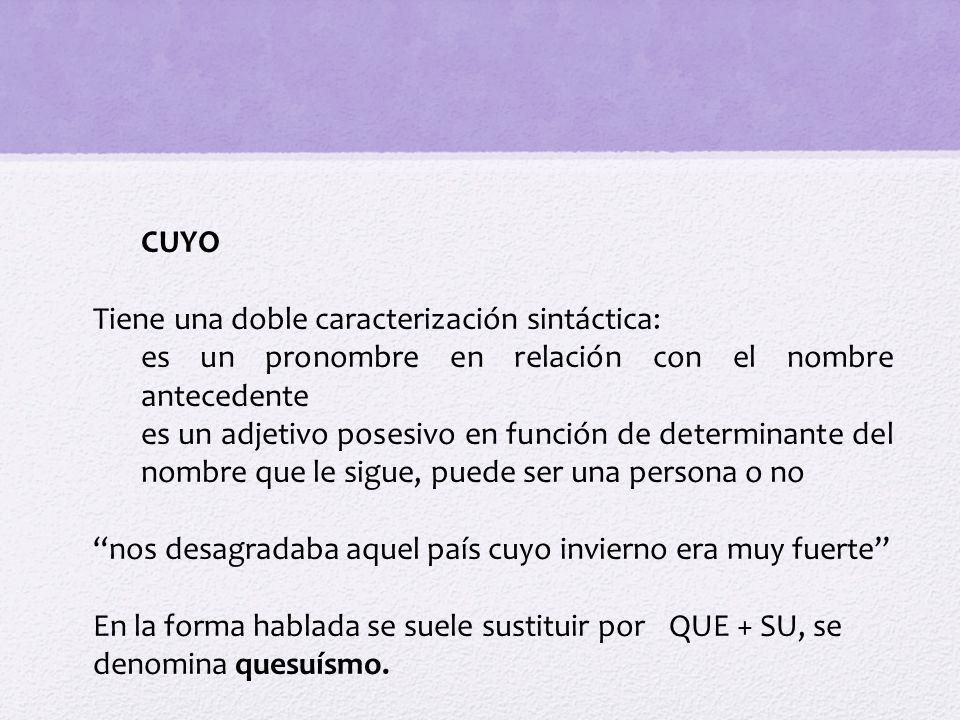 CUYO Tiene una doble caracterización sintáctica: es un pronombre en relación con el nombre antecedente.