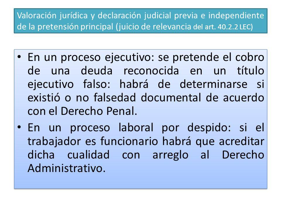 Valoración jurídica y declaración judicial previa e independiente de la pretensión principal (juicio de relevancia del art. 40.2.2 LEC)
