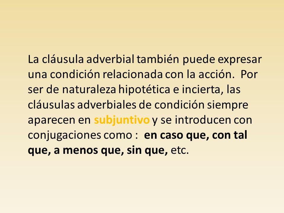 La cláusula adverbial también puede expresar una condición relacionada con la acción.
