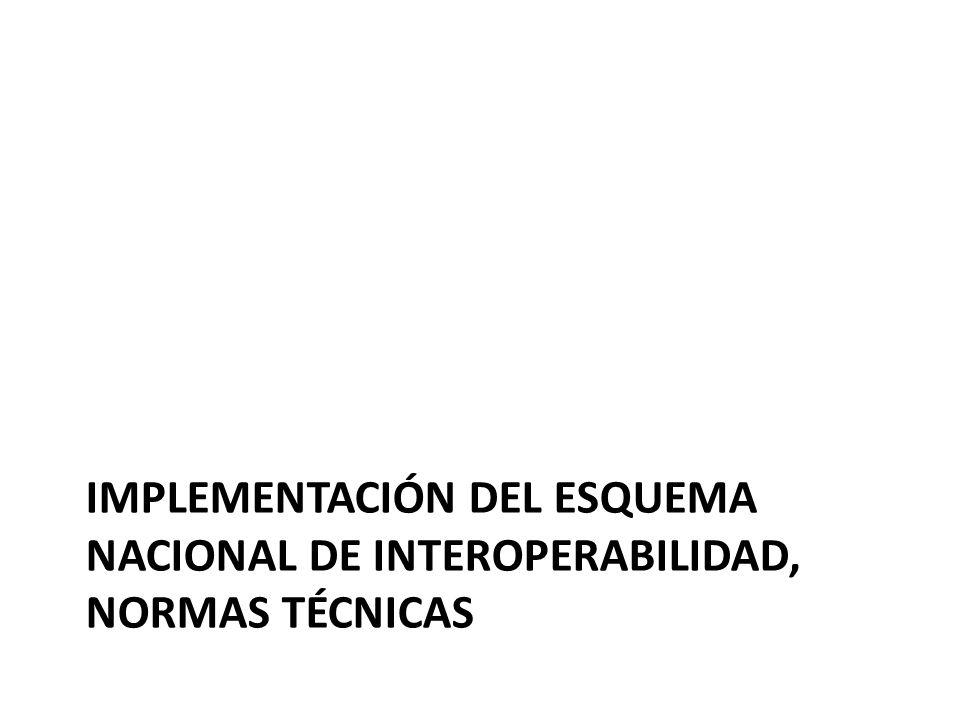 Implementación del Esquema Nacional de Interoperabilidad, normas técnicas