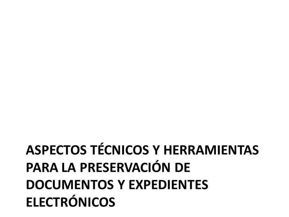 Aspectos técnicos y herramientas para la preservación de documentos y expedientes electrónicos
