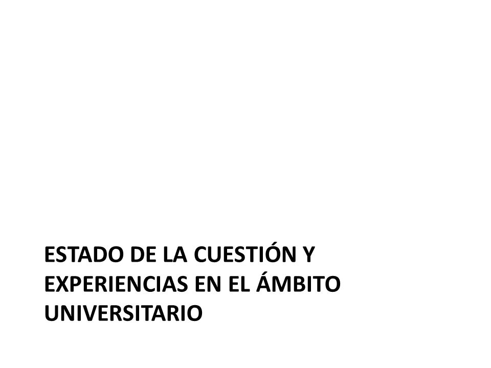 Estado de la cuestión y experiencias en el ámbito universitario