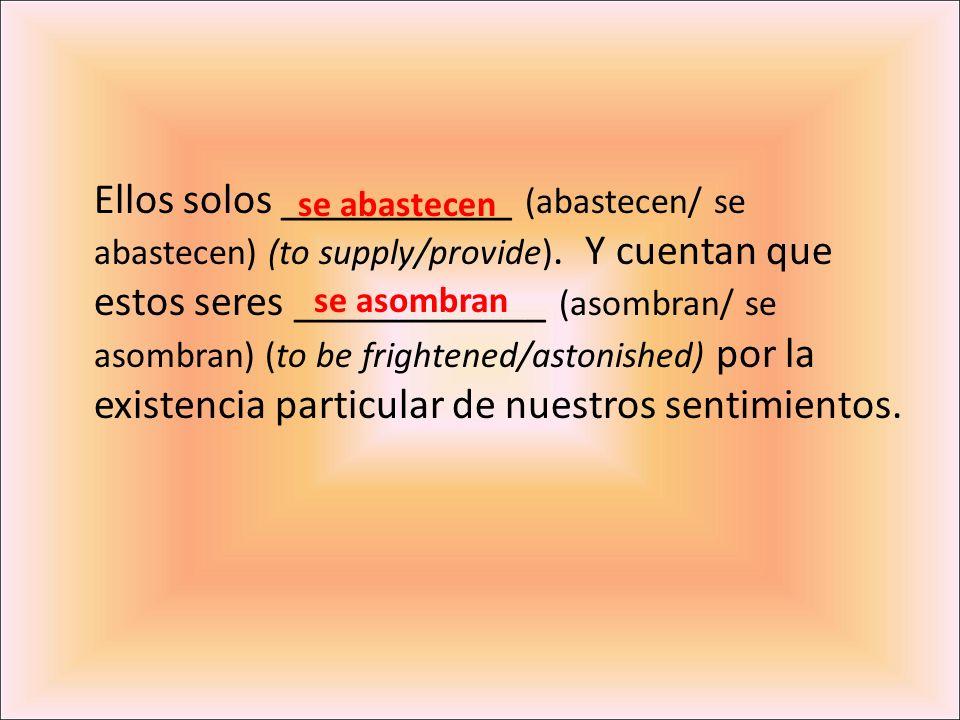 Ellos solos ___________ (abastecen/ se abastecen) (to supply/provide)