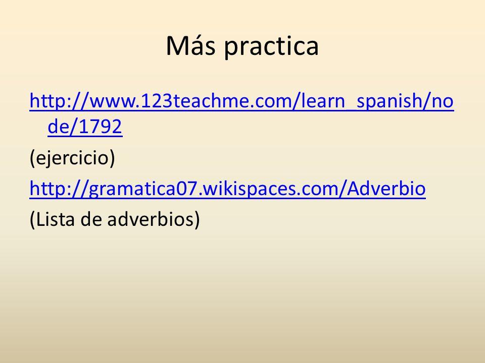 Más practica http://www.123teachme.com/learn_spanish/node/1792 (ejercicio) http://gramatica07.wikispaces.com/Adverbio (Lista de adverbios)