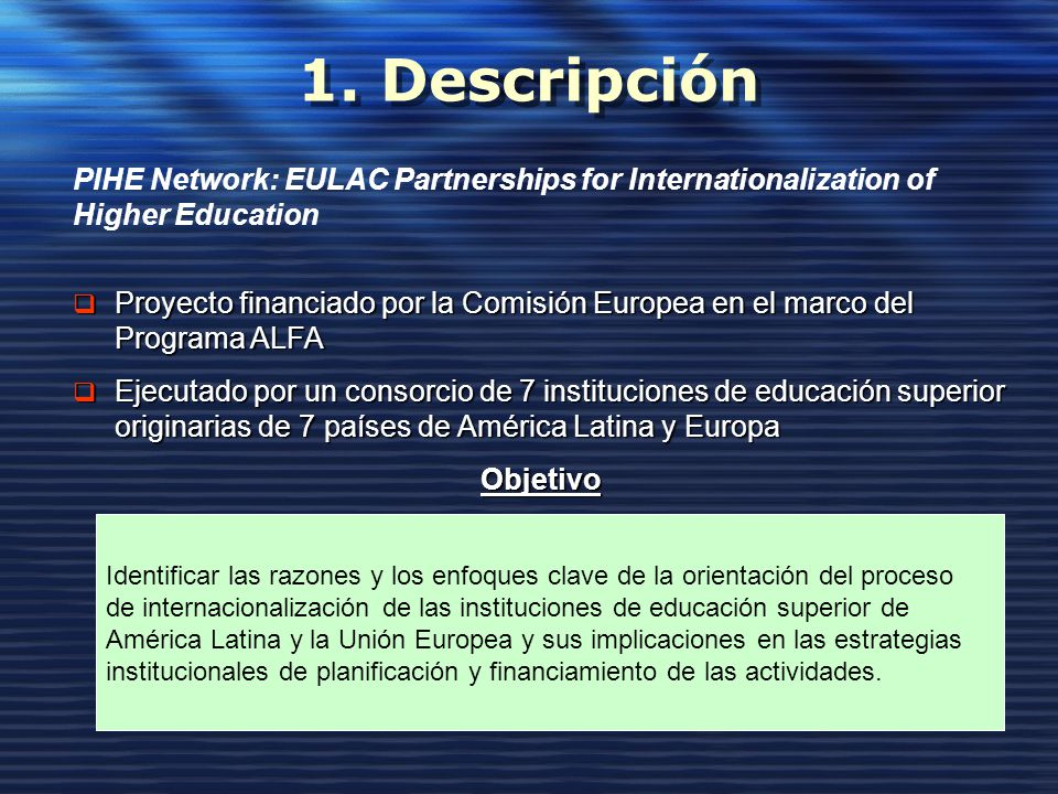1. Descripción PIHE Network: EULAC Partnerships for Internationalization of. Higher Education.
