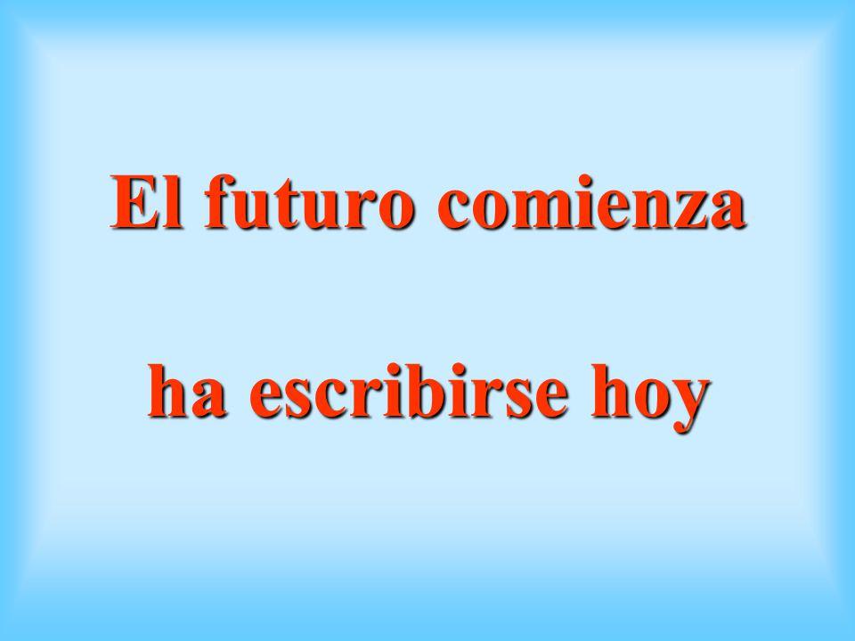 El futuro comienza ha escribirse hoy