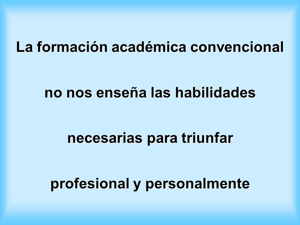La formación académica convencional no nos enseña las habilidades necesarias para triunfar profesional y personalmente