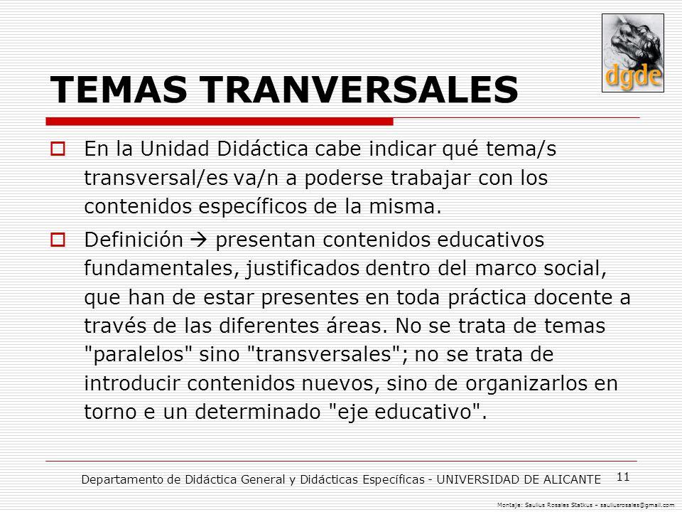 TEMAS TRANVERSALES En la Unidad Didáctica cabe indicar qué tema/s transversal/es va/n a poderse trabajar con los contenidos específicos de la misma.