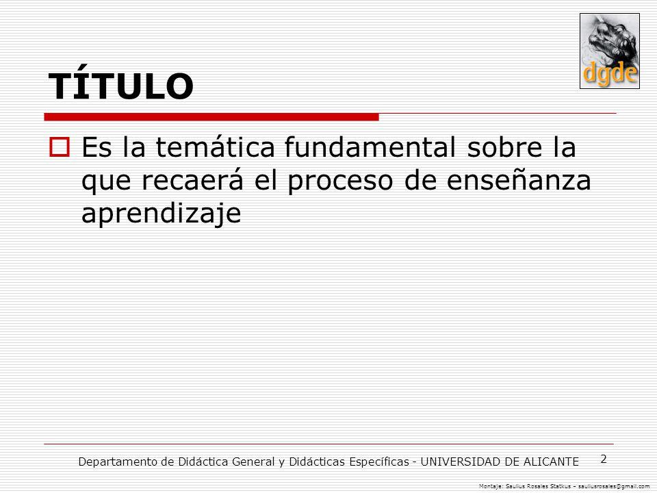 TÍTULO Es la temática fundamental sobre la que recaerá el proceso de enseñanza aprendizaje.