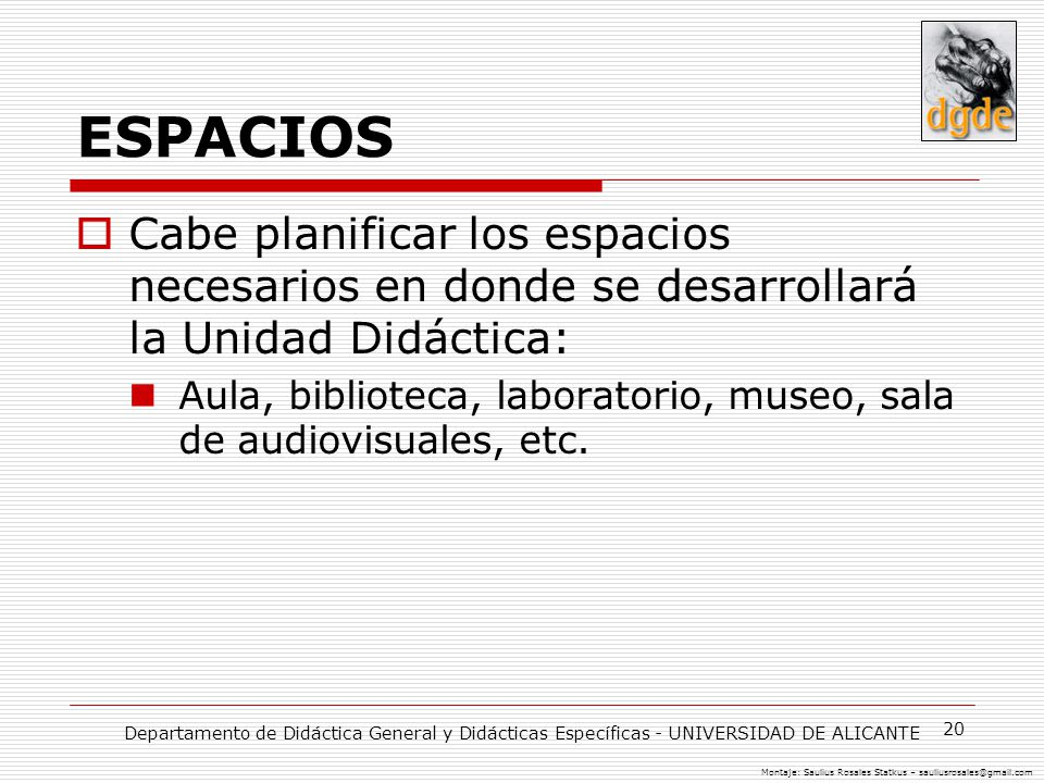 ESPACIOS Cabe planificar los espacios necesarios en donde se desarrollará la Unidad Didáctica: