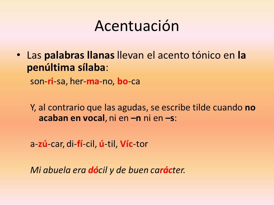 AcentuaciónLas palabras llanas llevan el acento tónico en la penúltima sílaba: son-ri-sa, her-ma-no, bo-ca.
