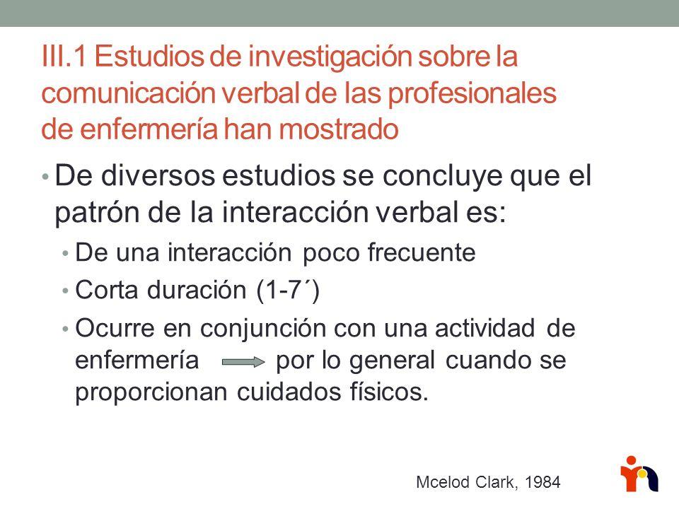 III.1 Estudios de investigación sobre la comunicación verbal de las profesionales de enfermería han mostrado