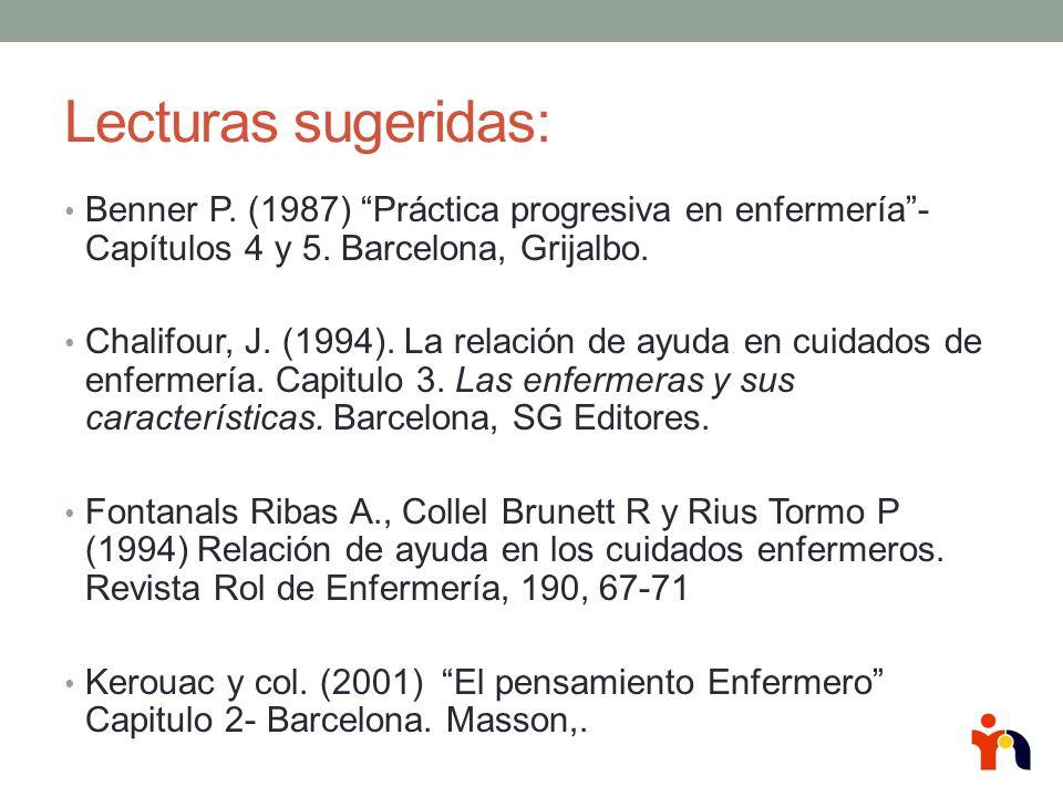 Lecturas sugeridas: Benner P. (1987) Práctica progresiva en enfermería -Capítulos 4 y 5. Barcelona, Grijalbo.