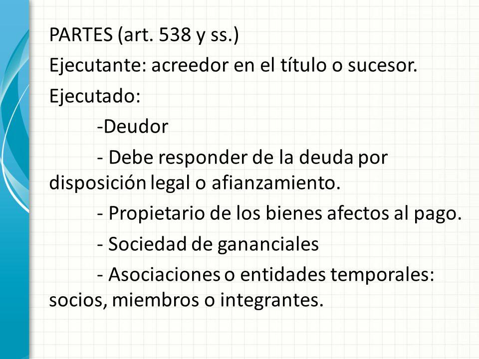 PARTES (art. 538 y ss. ) Ejecutante: acreedor en el título o sucesor