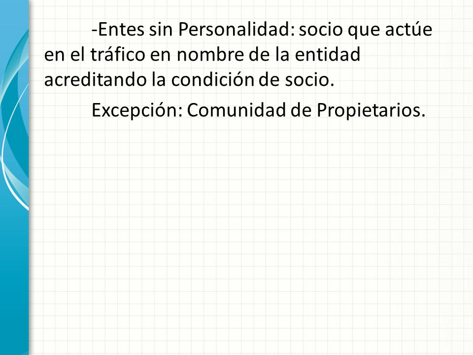 -Entes sin Personalidad: socio que actúe en el tráfico en nombre de la entidad acreditando la condición de socio.