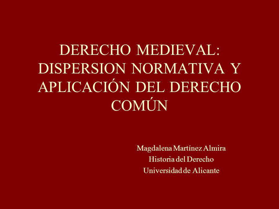 DERECHO MEDIEVAL: DISPERSION NORMATIVA Y APLICACIÓN DEL DERECHO COMÚN