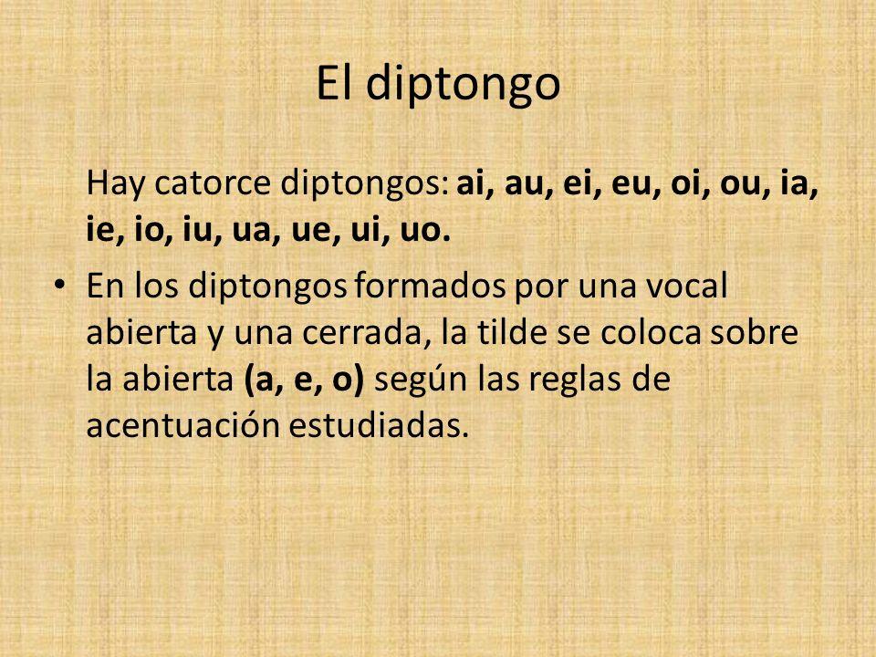 El diptongoHay catorce diptongos: ai, au, ei, eu, oi, ou, ia, ie, io, iu, ua, ue, ui, uo.
