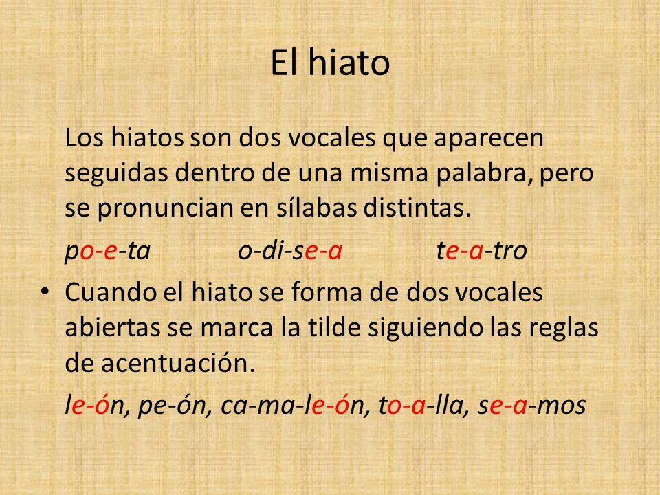 El hiato Los hiatos son dos vocales que aparecen seguidas dentro de una misma palabra, pero se pronuncian en sílabas distintas.