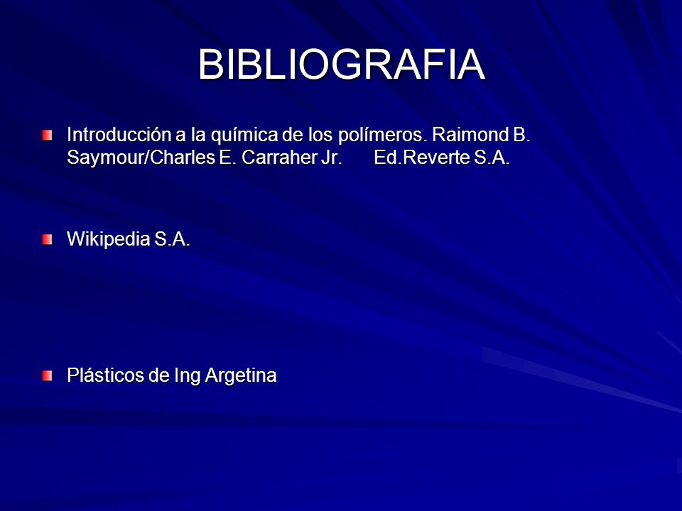 BIBLIOGRAFIA Introducción a la química de los polímeros. Raimond B. Saymour/Charles E. Carraher Jr. Ed.Reverte S.A.