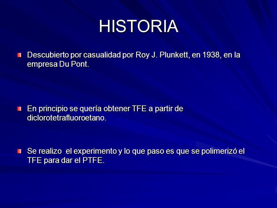 HISTORIA Descubierto por casualidad por Roy J. Plunkett, en 1938, en la empresa Du Pont.