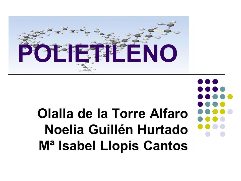 POLIETILENO Olalla de la Torre Alfaro Noelia Guillén Hurtado