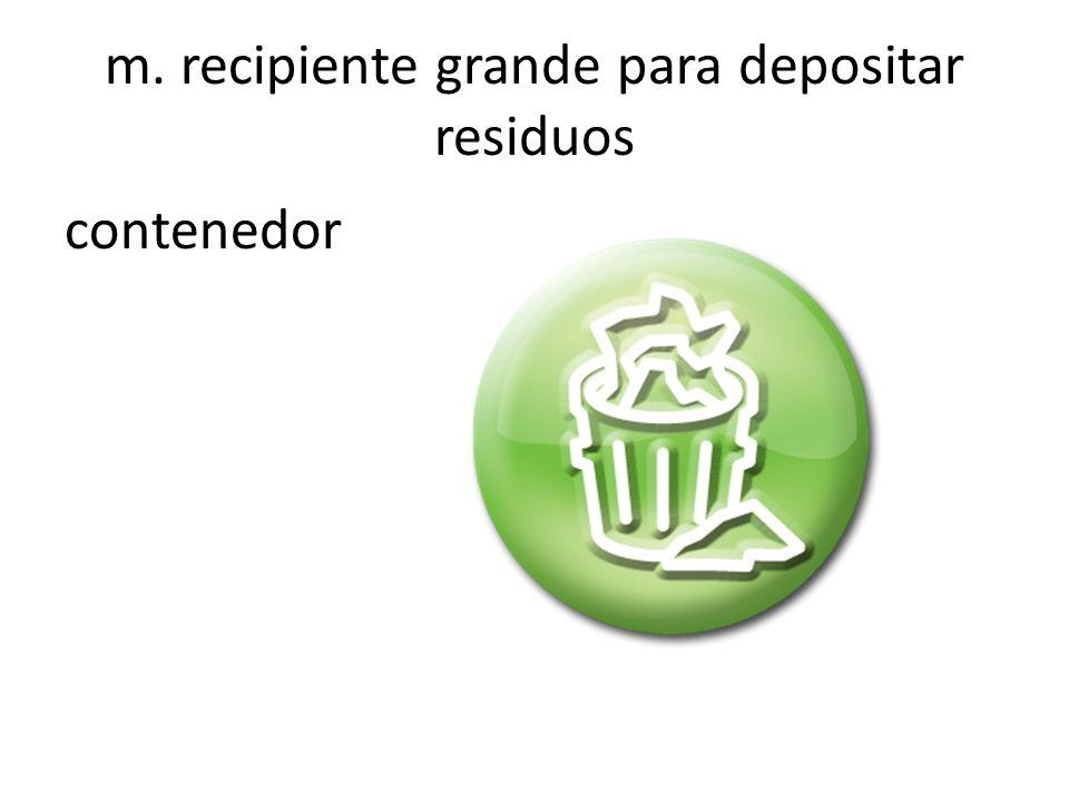 m. recipiente grande para depositar residuos