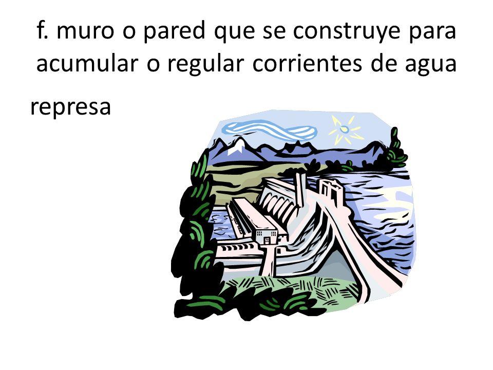 f. muro o pared que se construye para acumular o regular corrientes de agua