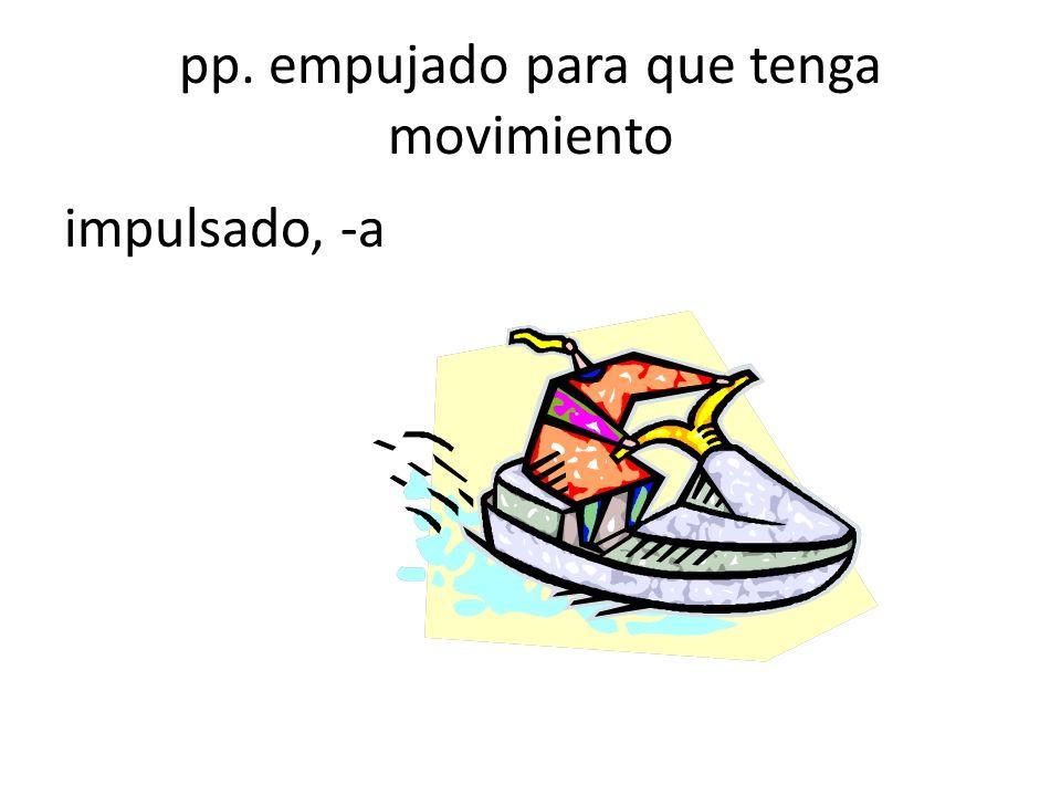 pp. empujado para que tenga movimiento