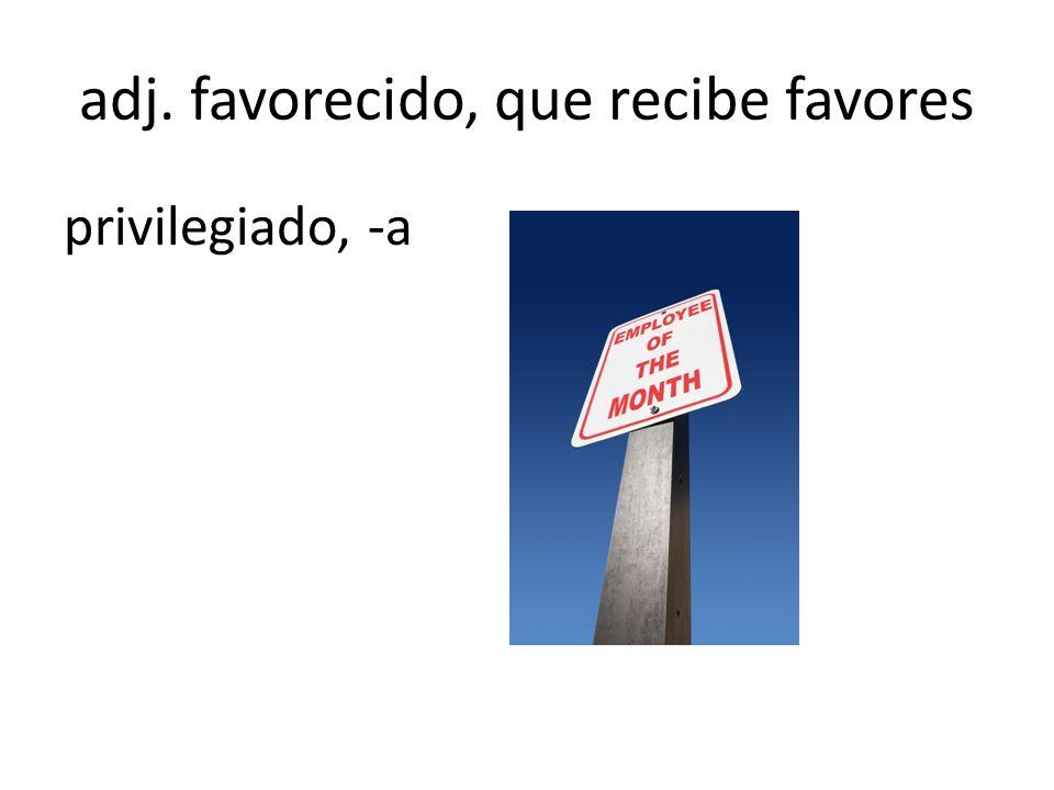 adj. favorecido, que recibe favores