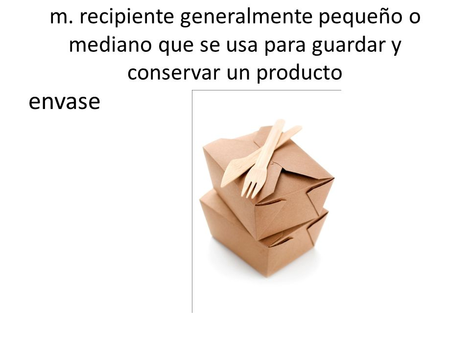 m. recipiente generalmente pequeño o mediano que se usa para guardar y conservar un producto