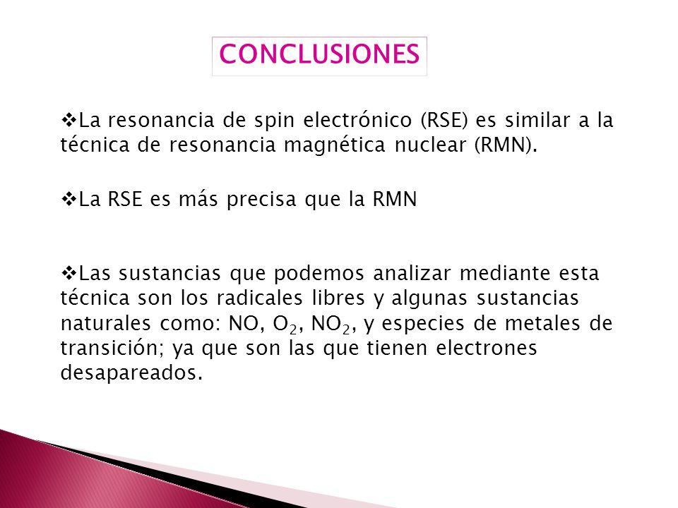 CONCLUSIONES La resonancia de spin electrónico (RSE) es similar a la técnica de resonancia magnética nuclear (RMN).