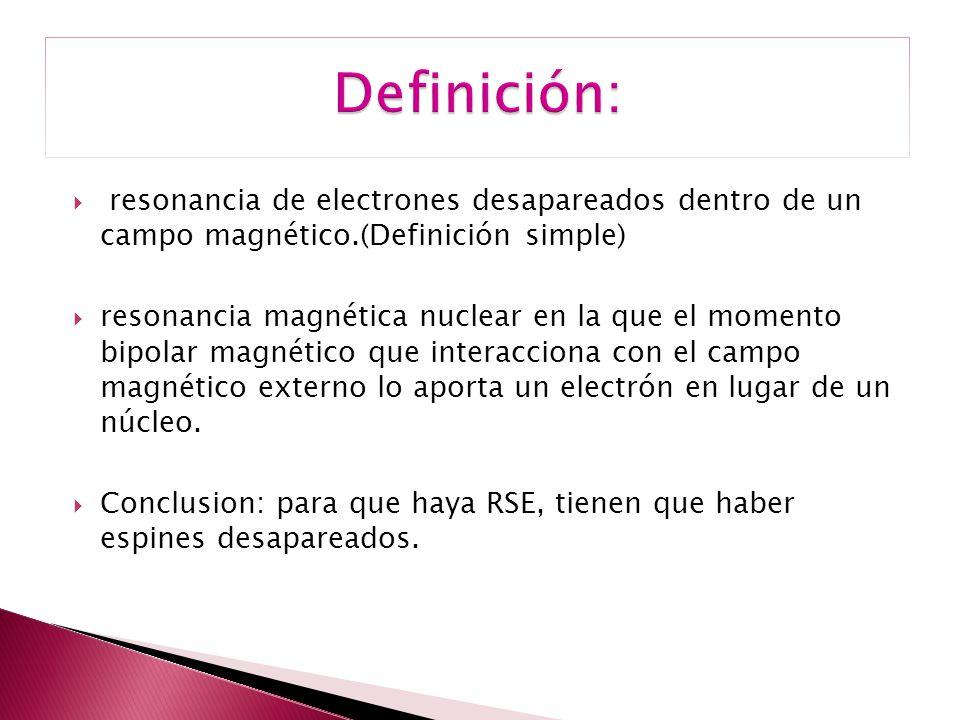 Definición: resonancia de electrones desapareados dentro de un campo magnético.(Definición simple)