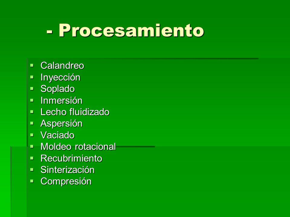 - Procesamiento Calandreo Inyección Soplado Inmersión Lecho fluidizado