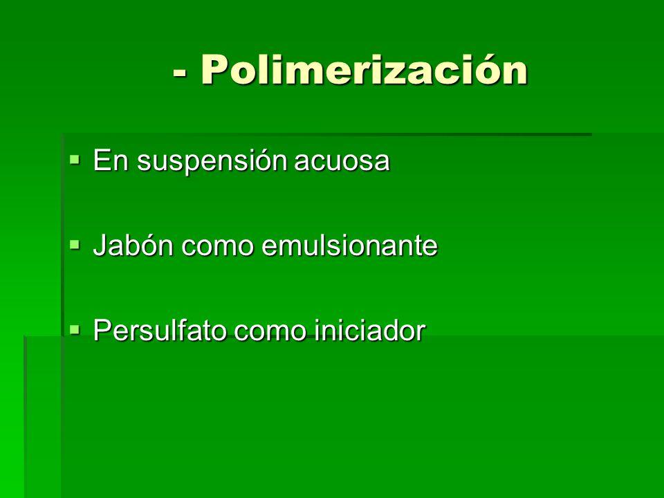 - Polimerización En suspensión acuosa Jabón como emulsionante