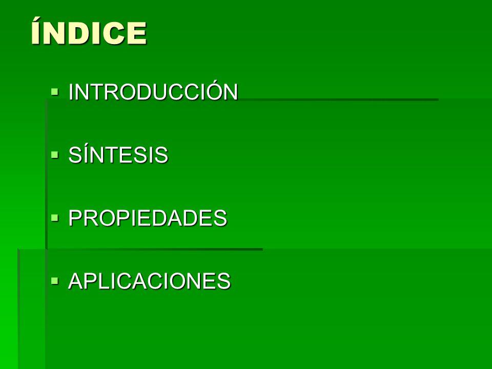 ÍNDICE INTRODUCCIÓN SÍNTESIS PROPIEDADES APLICACIONES