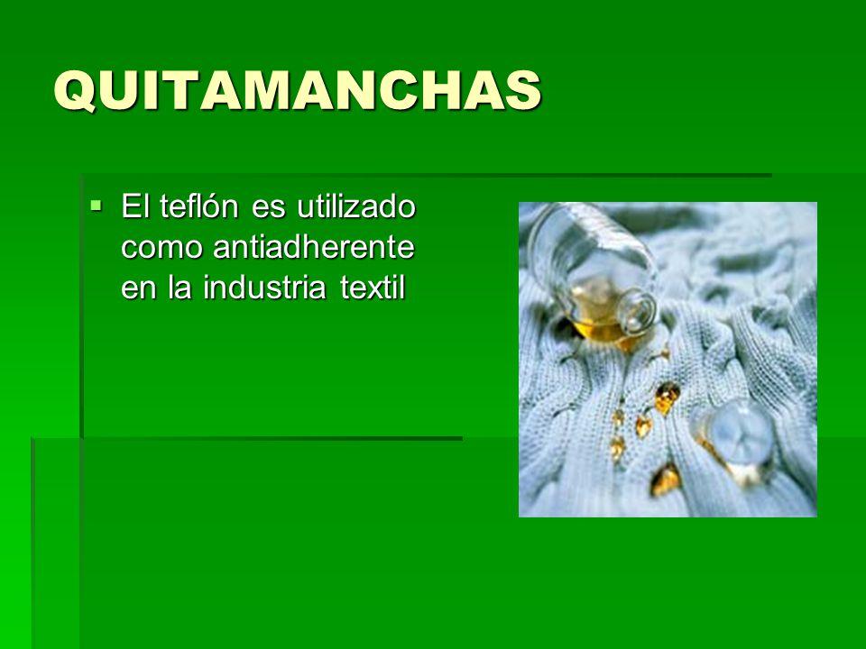 QUITAMANCHAS El teflón es utilizado como antiadherente en la industria textil