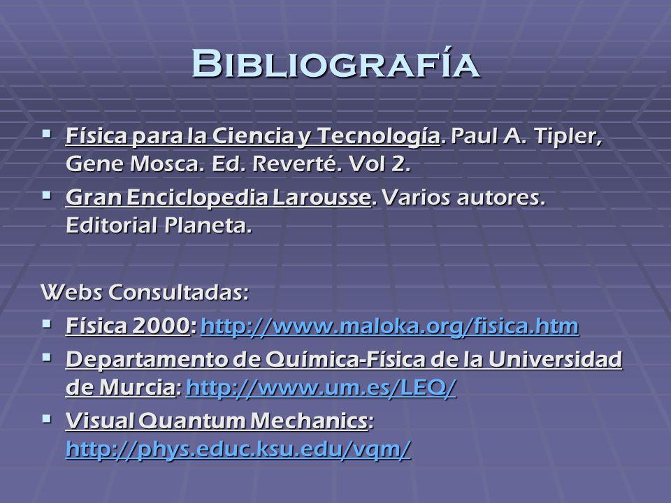 Bibliografía Física para la Ciencia y Tecnología. Paul A. Tipler, Gene Mosca. Ed. Reverté. Vol 2.
