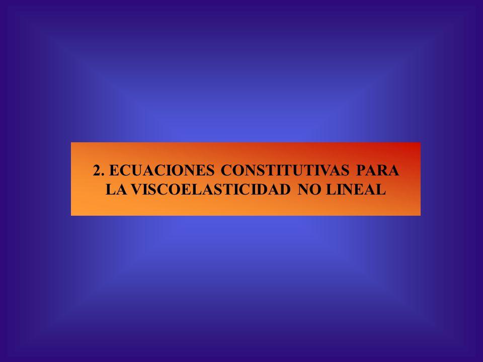 2. ECUACIONES CONSTITUTIVAS PARA LA VISCOELASTICIDAD NO LINEAL